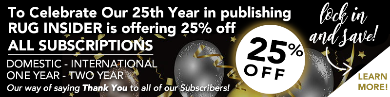 Celebrate 25 Years of Rug Insider with 25 percent off all subscriptions
